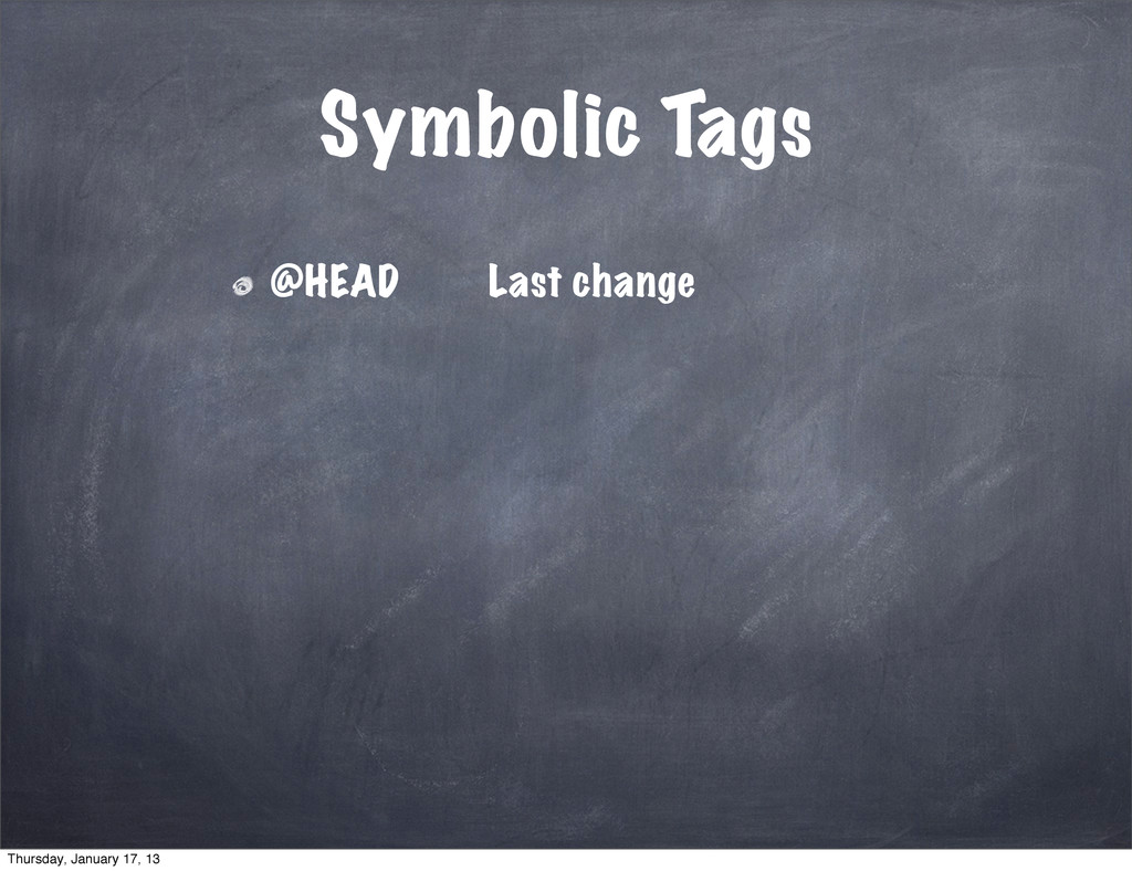 Symbolic Tags @HEAD Last change Thursday, Janua...