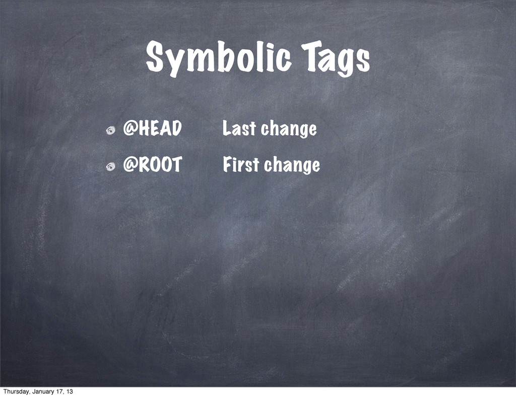 Symbolic Tags @HEAD Last change @ROOT First cha...