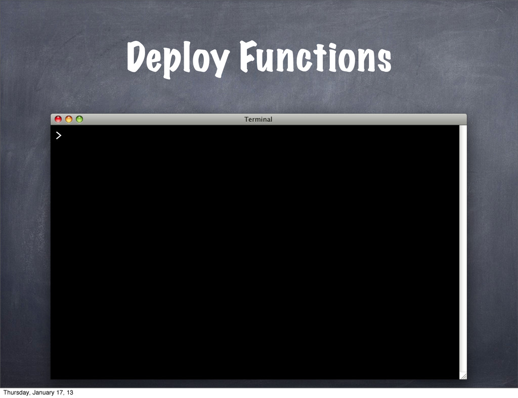 Deploy Functions > Thursday, January 17, 13
