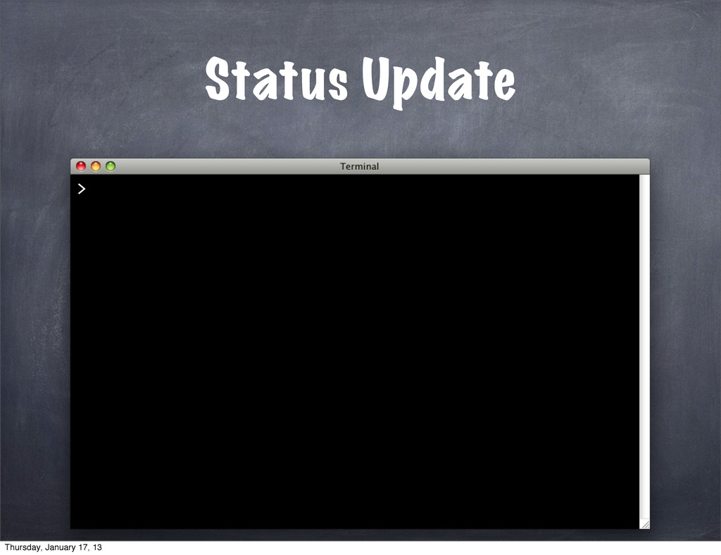 Status Update > Thursday, January 17, 13