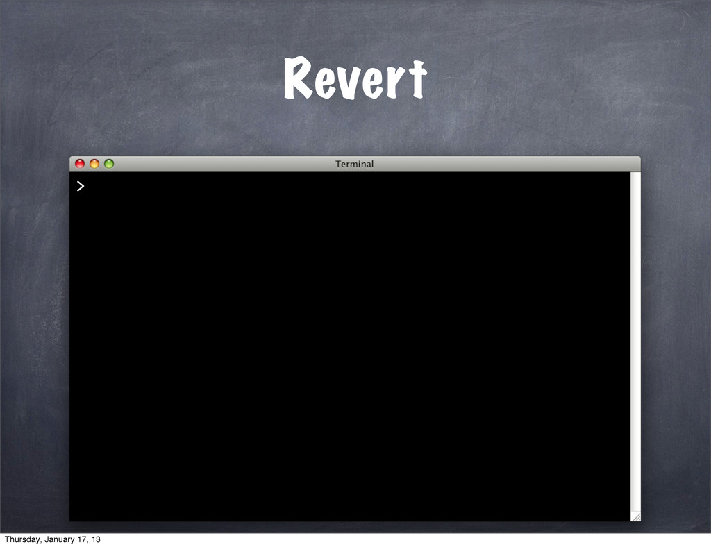 Revert > Thursday, January 17, 13