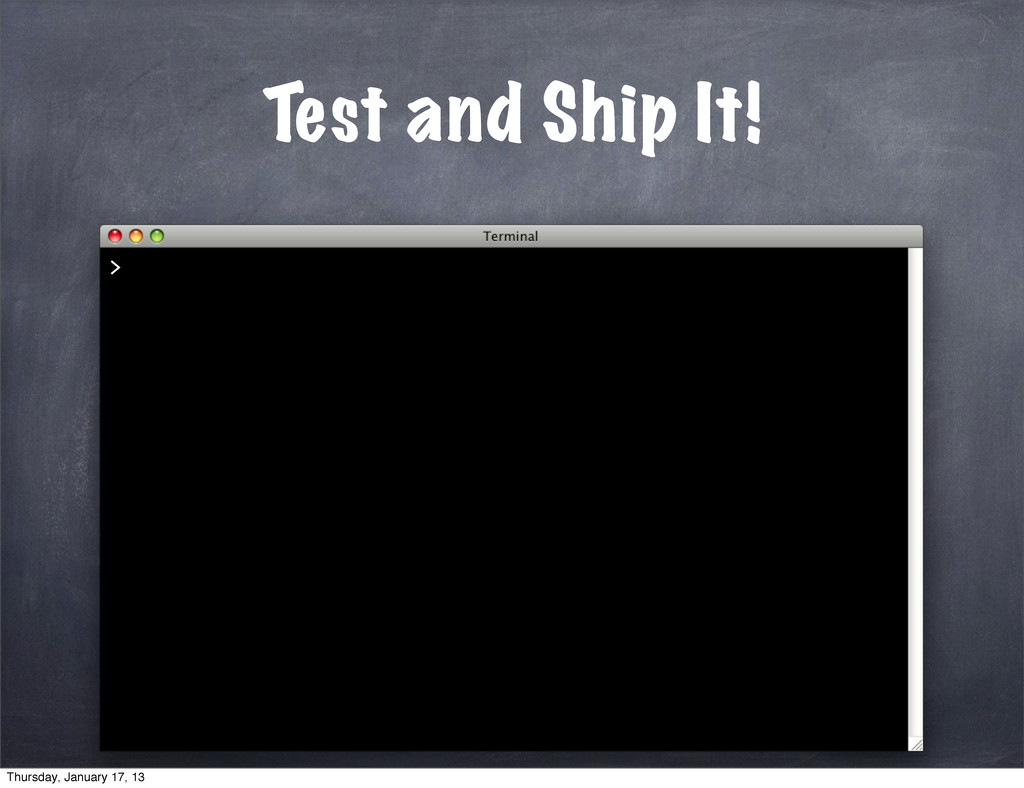 Test and Ship It! > Thursday, January 17, 13