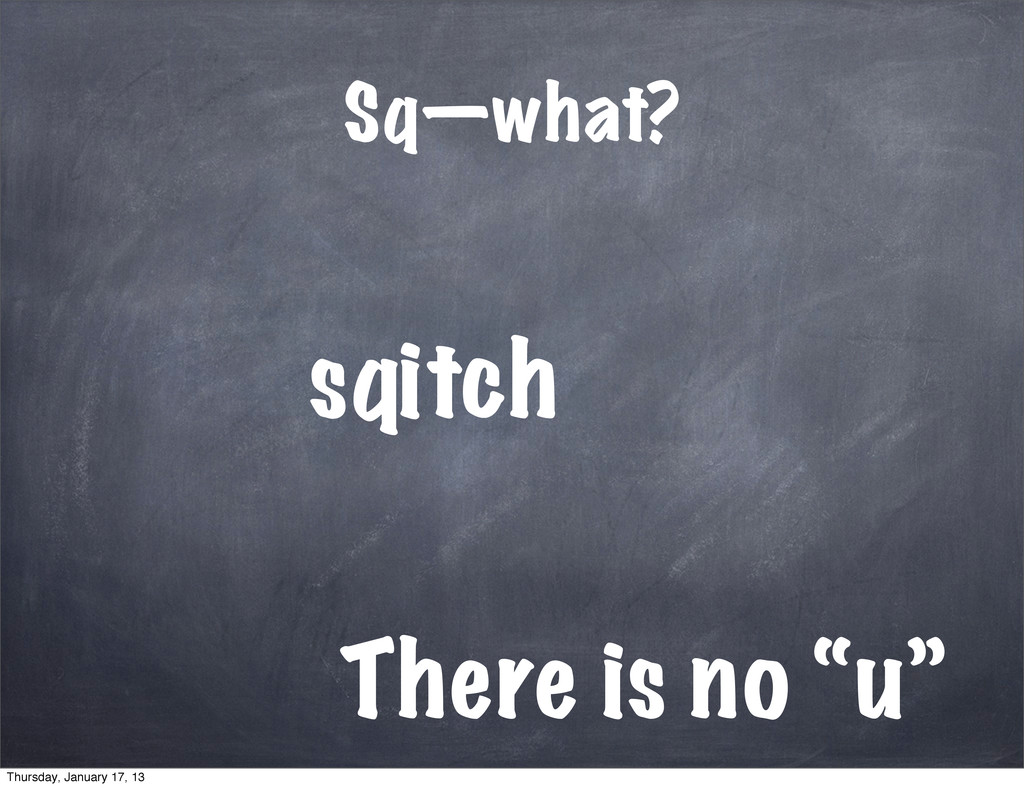 "it Sq—what? sq ch There is no ""u"" Thursday, Jan..."