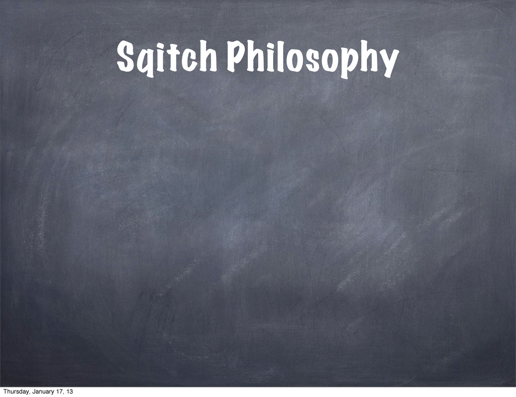 Sqitch Philosophy Thursday, January 17, 13