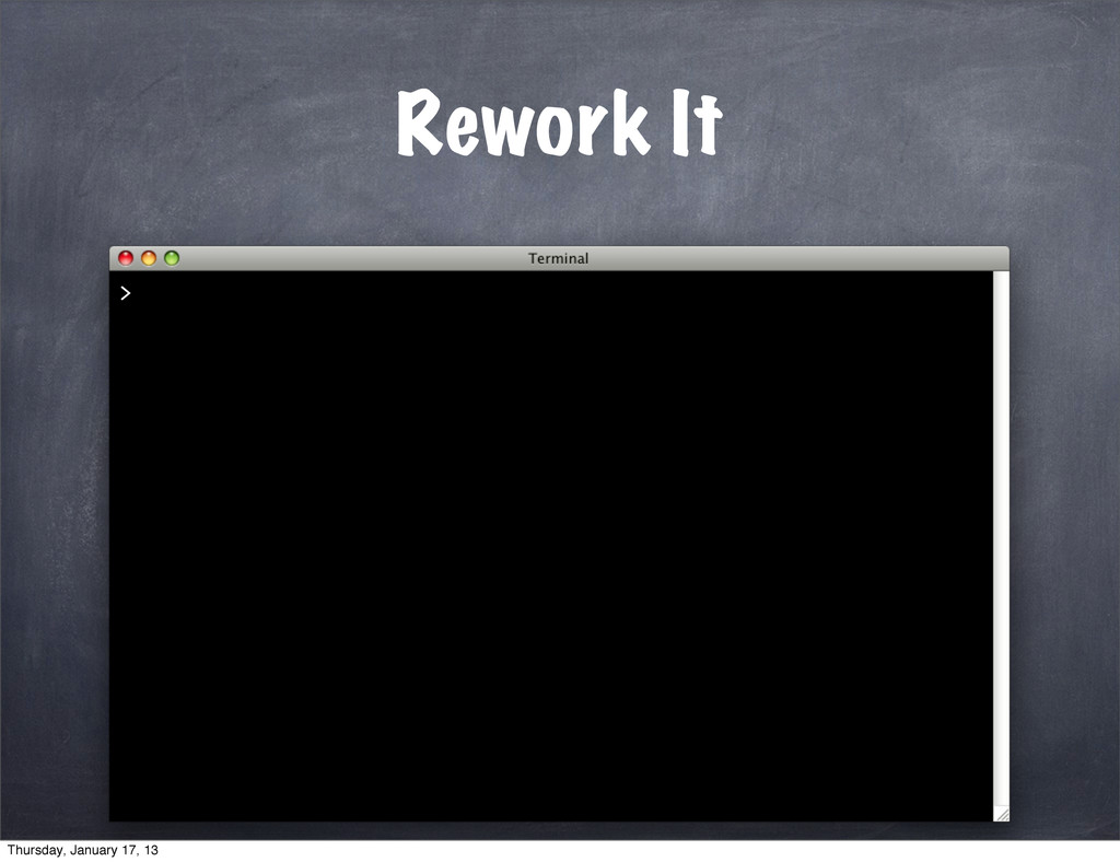 Rework It > Thursday, January 17, 13