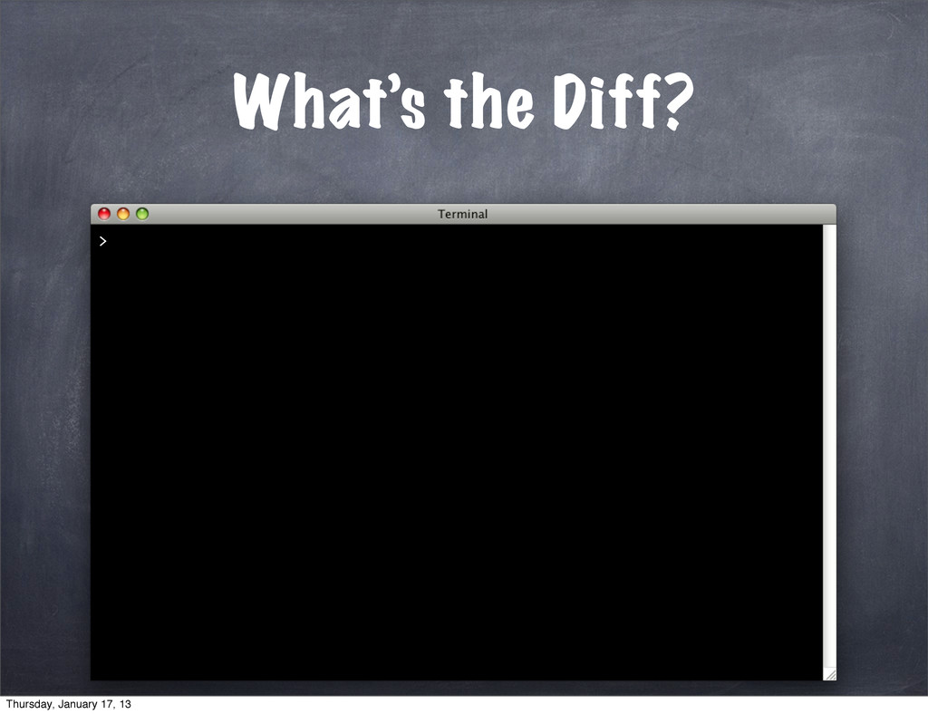 What's the Diff? > Thursday, January 17, 13