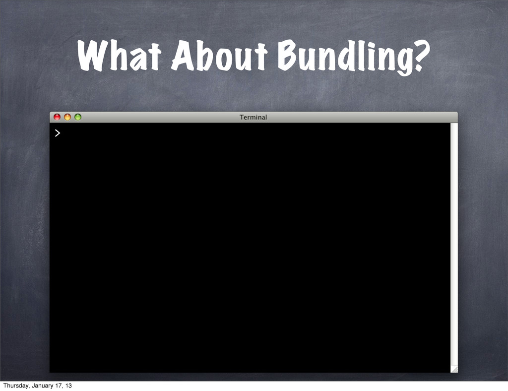 What About Bundling? > Thursday, January 17, 13