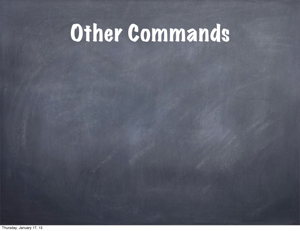 Other Commands Thursday, January 17, 13