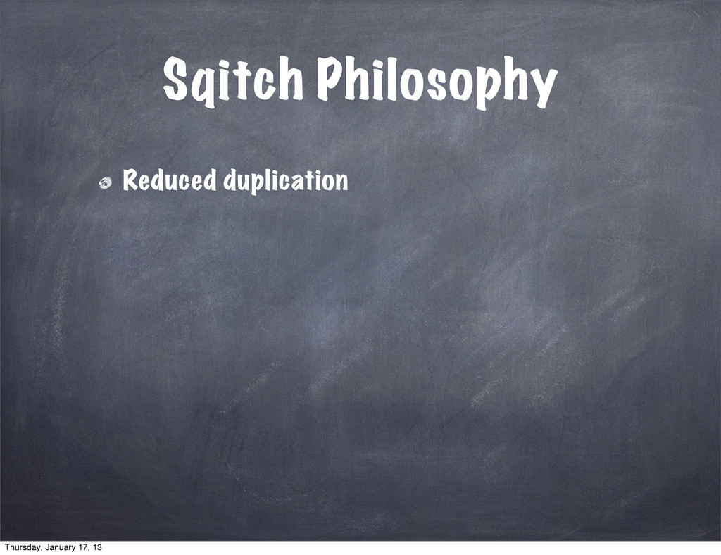 Sqitch Philosophy Reduced duplication Thursday,...