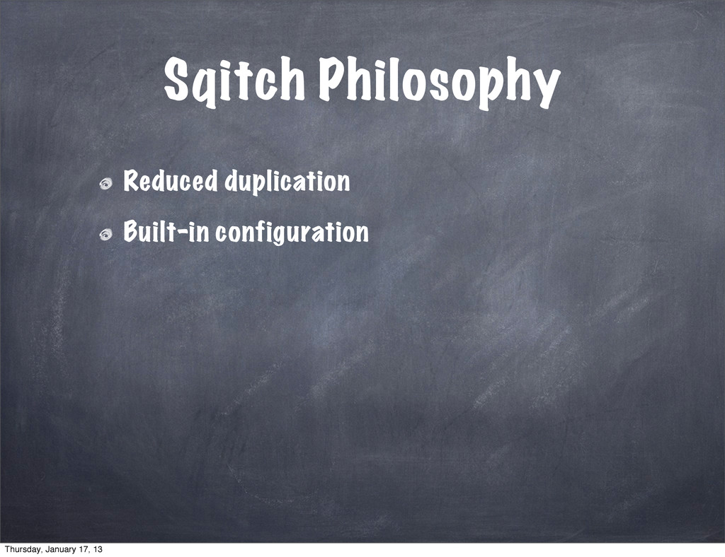 Sqitch Philosophy Reduced duplication Built-in ...