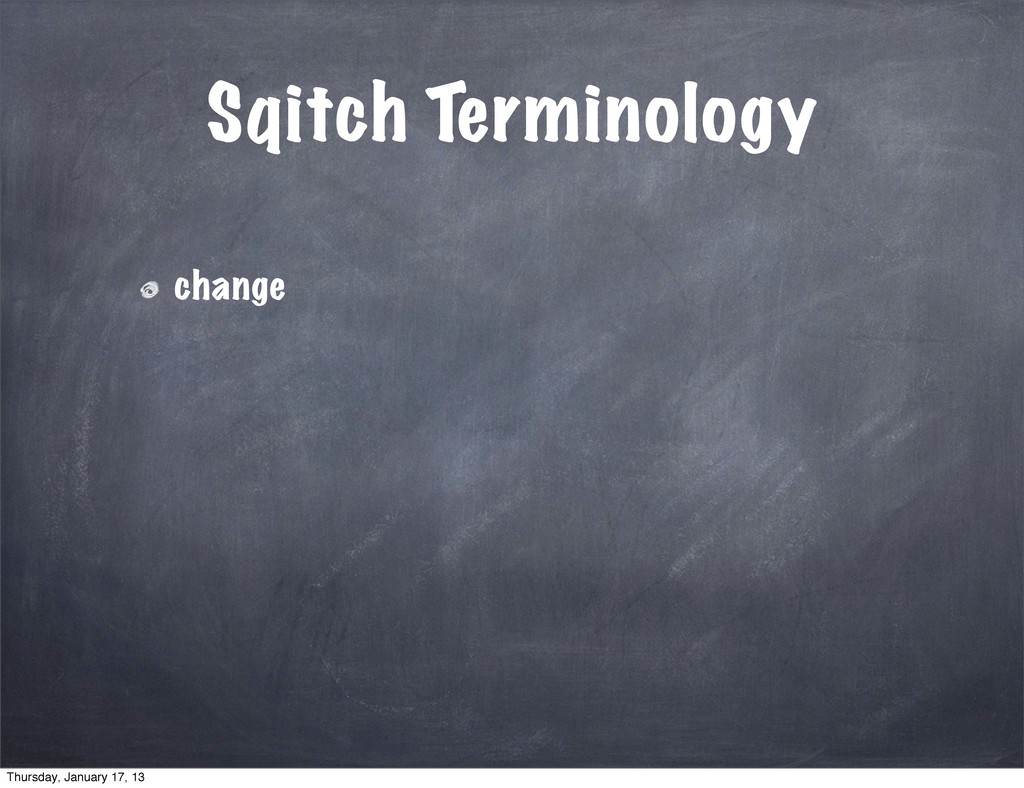 Sqitch Terminology change Thursday, January 17,...