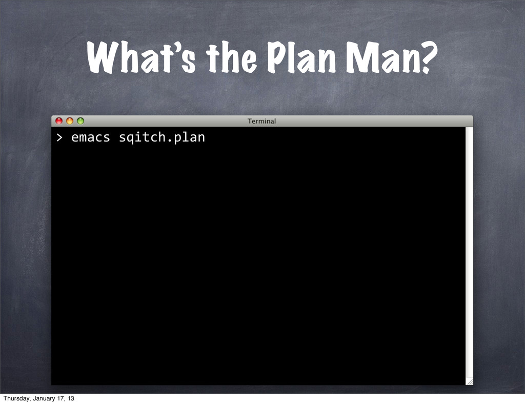 What's the Plan Man? 	