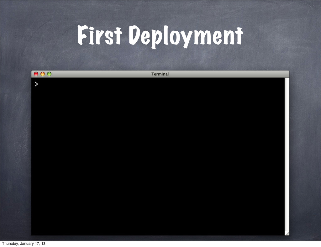 First Deployment > Thursday, January 17, 13