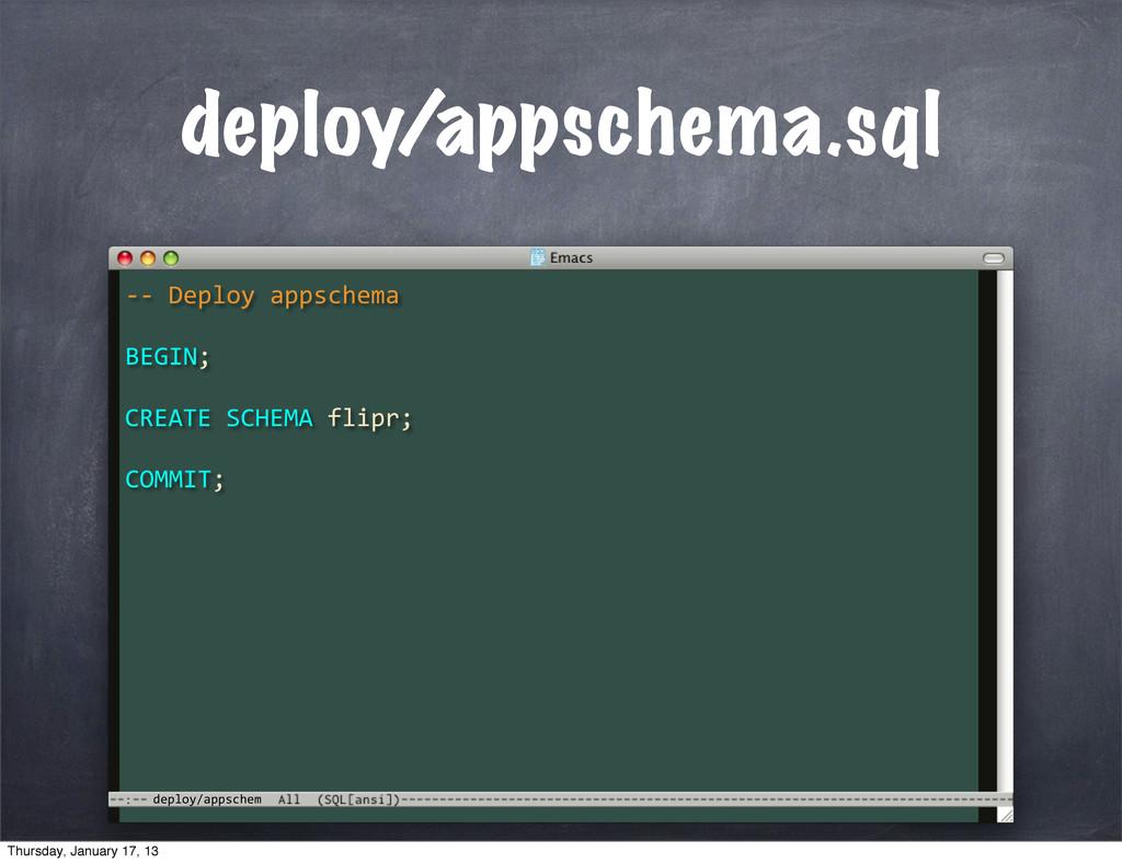 deploy/appschem deploy/appschema.sql -‐-‐ ...