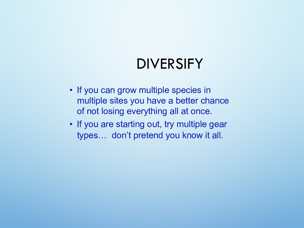 DIVERSIFY • If you can grow multiple species in...