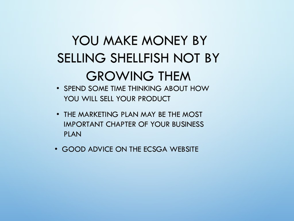 YOU MAKE MONEY BY SELLING SHELLFISH NOT BY GROW...