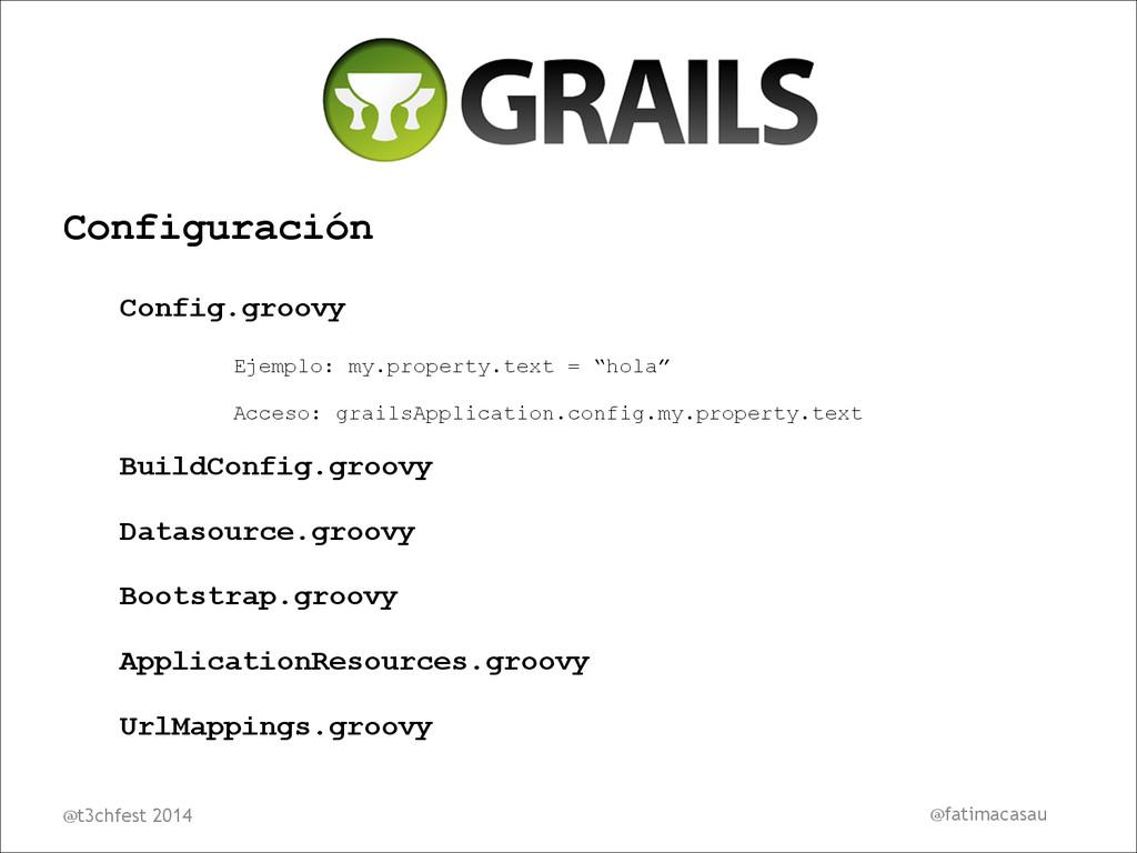 Configuración Config.groovy Ejemplo: my.propert...