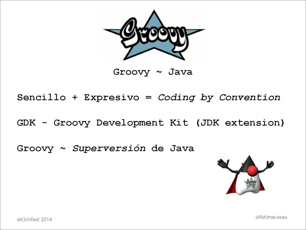 @fatimacasau Groovy ~ Java Sencillo + Expresivo...