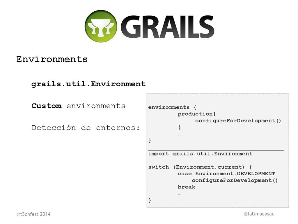 Environments ! grails.util.Environment ! Custom...