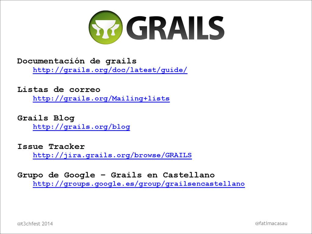 Documentación de grails http://grails.org/doc/l...