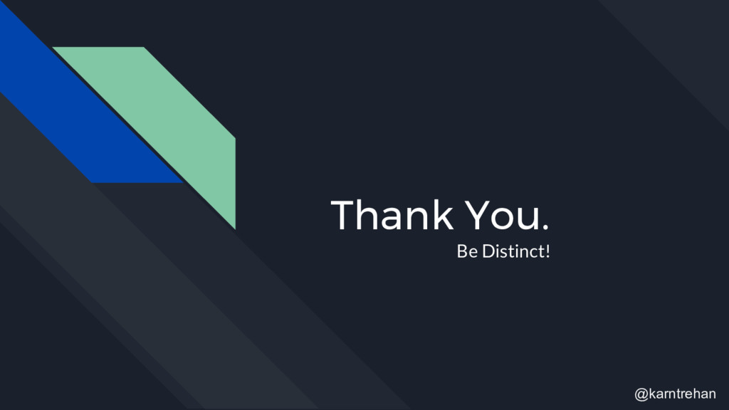 Thank You. Be Distinct! @karntrehan