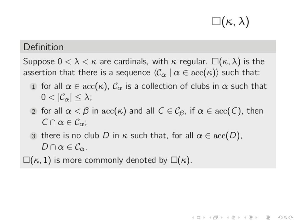 (κ, λ) Definition Suppose 0 < λ < κ are cardinal...