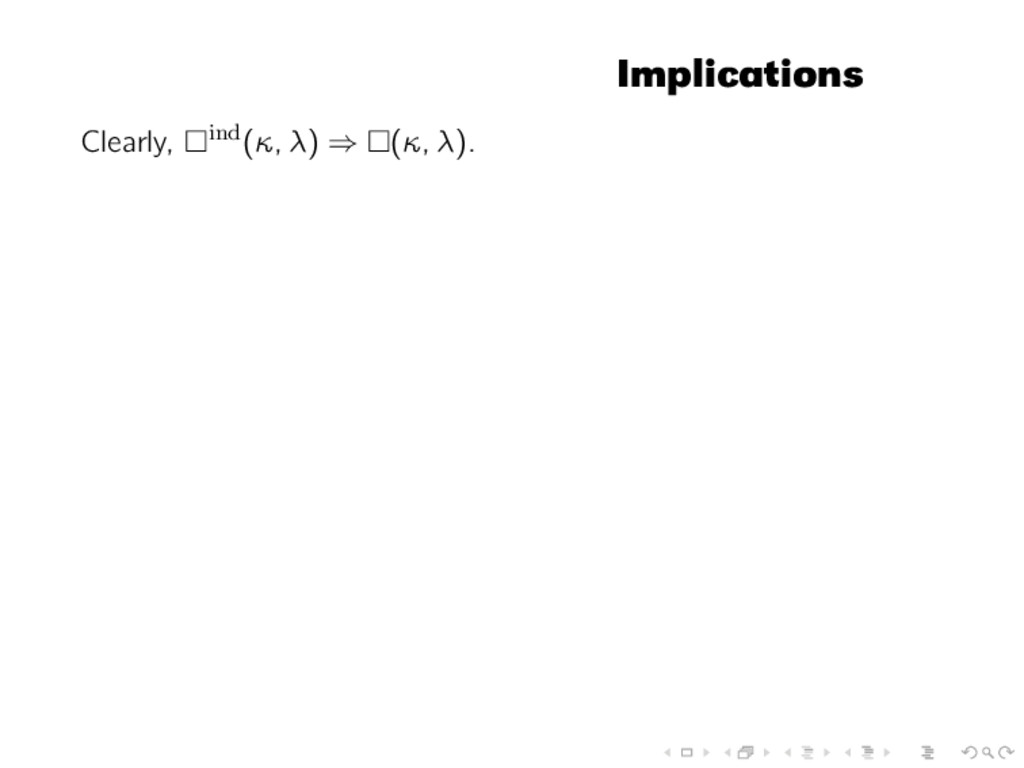 Implications Clearly, ind(κ, λ) ⇒ (κ, λ).