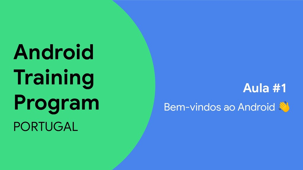 Android Training Program PORTUGAL Aula #1 Bem-v...