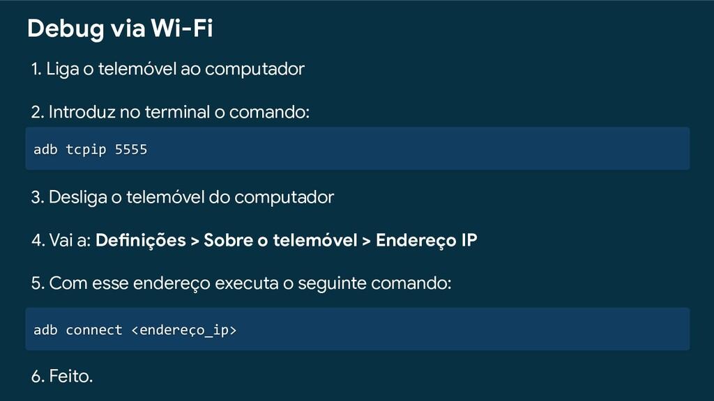 adb tcpip 5555 Debug via Wi-Fi 1. Liga o telemó...