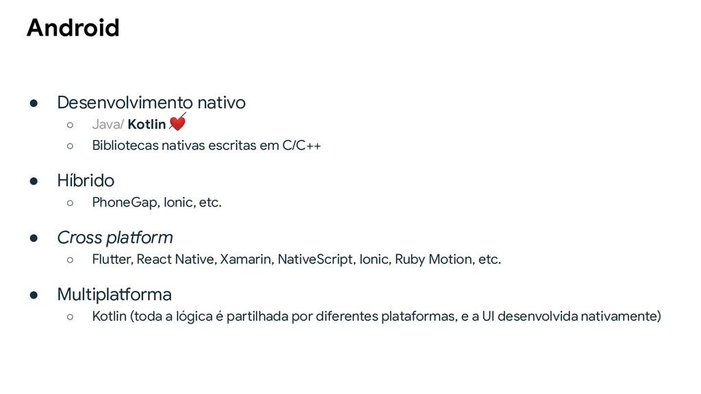 ● Desenvolvimento nativo ○ Java/ Kotlin ❤ ○ Bib...