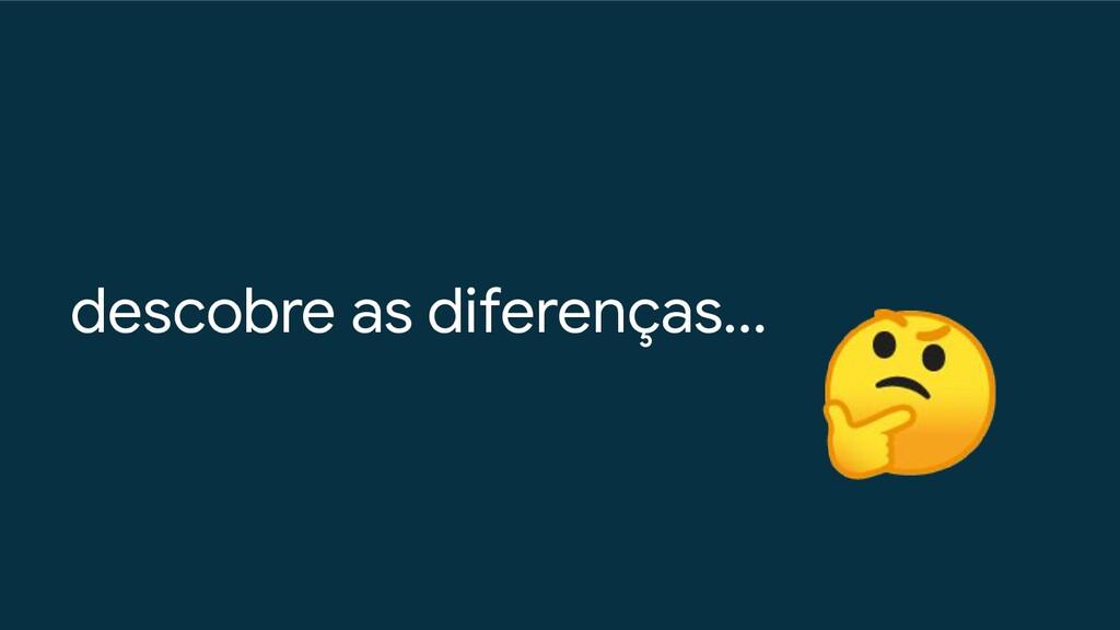 descobre as diferenças...