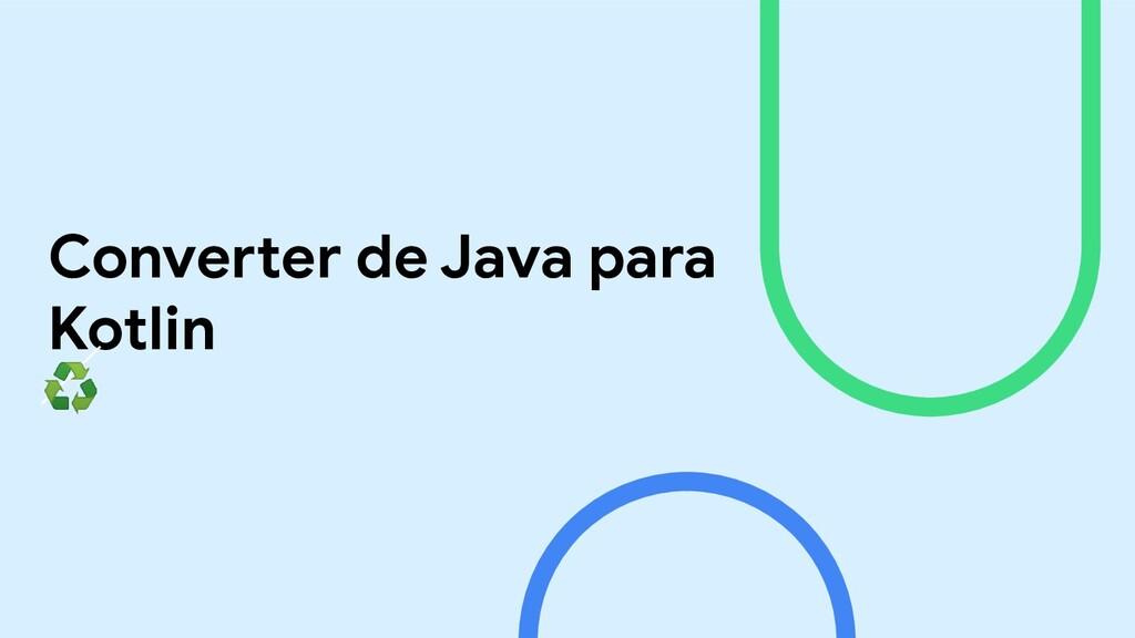 Converter de Java para Kotlin ♻