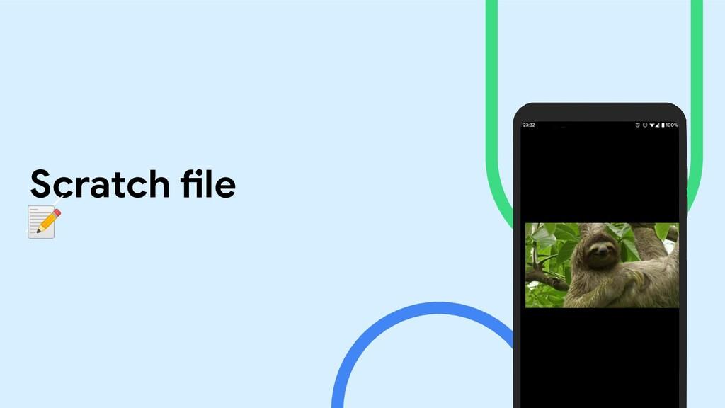 Scratch file