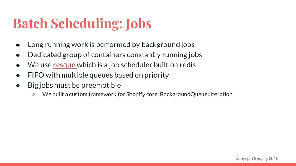 Copyright Shopify 2018 Batch Scheduling: Jobs ●...