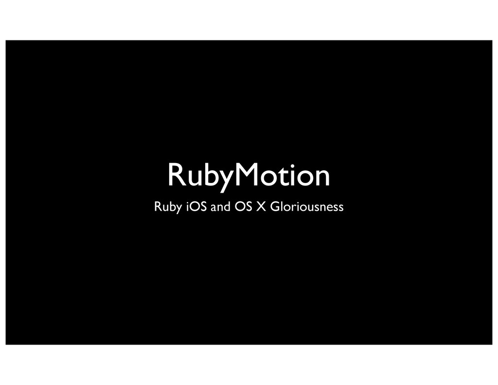 RubyMotion Ruby iOS and OS X Gloriousness