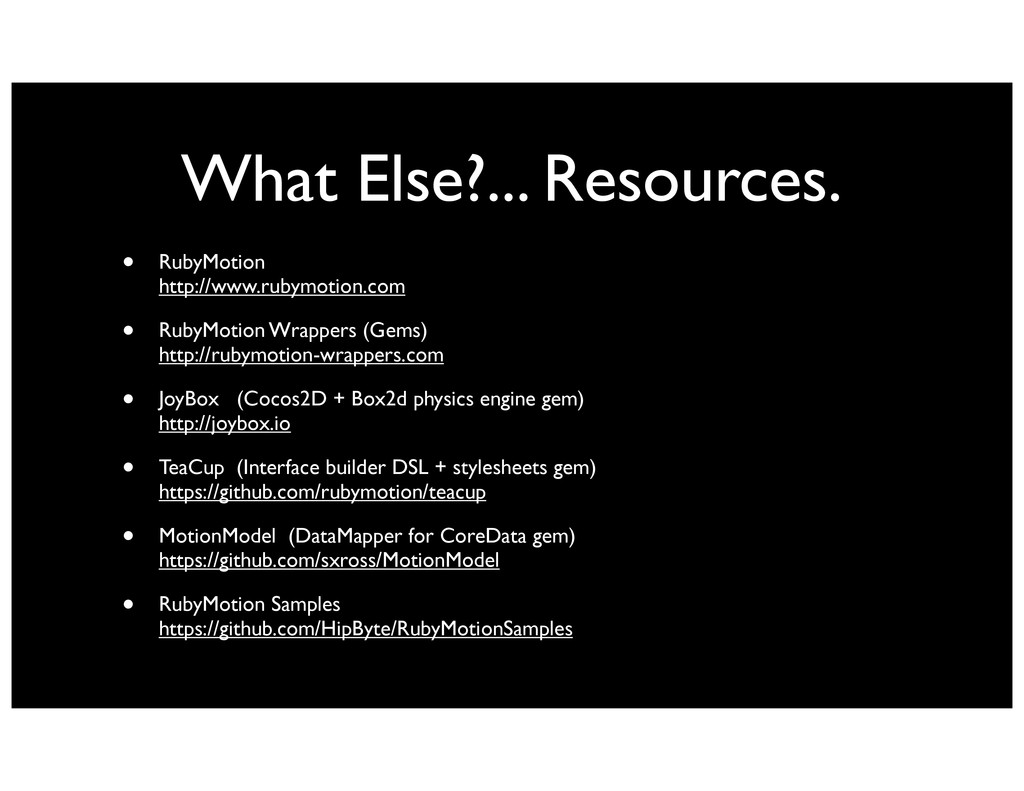 What Else?... Resources. • RubyMotion http://ww...