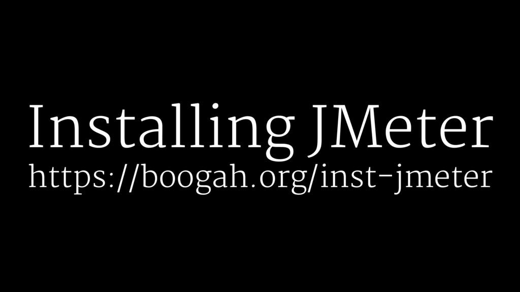 Installing JMeter https://boogah.org/inst-jmeter