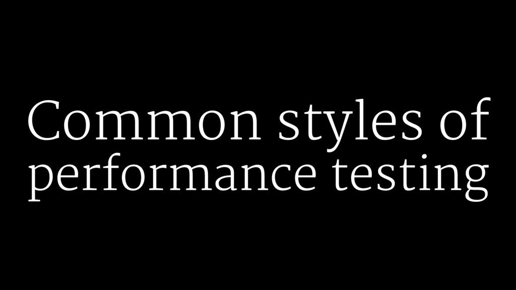 Common styles of performance testing