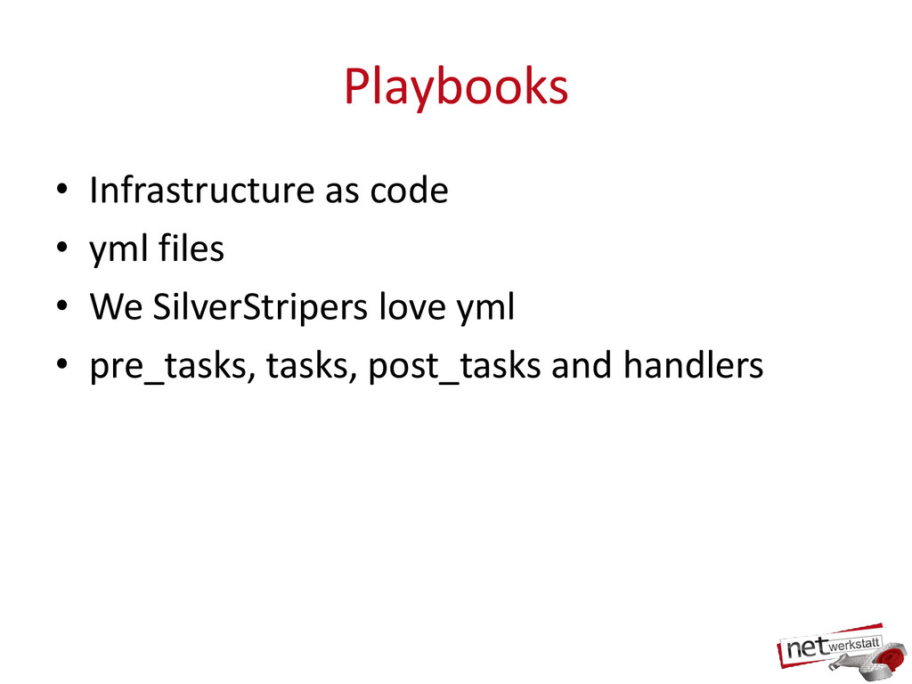Playbooks • Infrastructure as code • yml files ...
