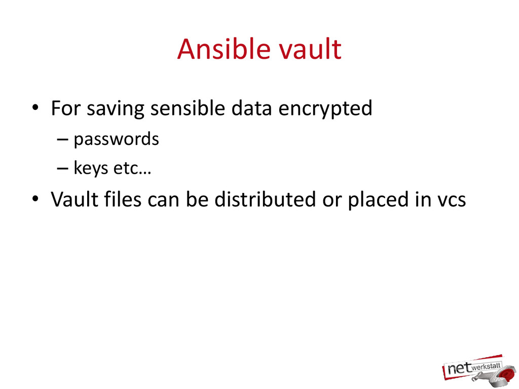 Ansible vault • For saving sensible data encryp...