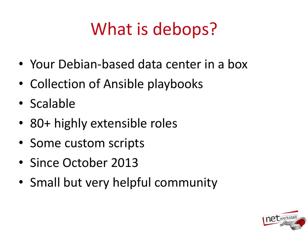 What is debops? • Your Debian-based data center...