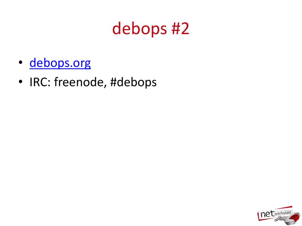 debops #2 • debops.org • IRC: freenode, #debops