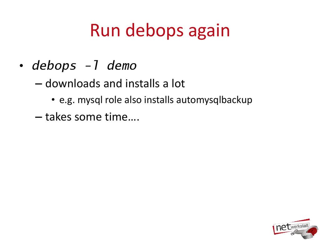 Run debops again • debops -l demo – downloads a...