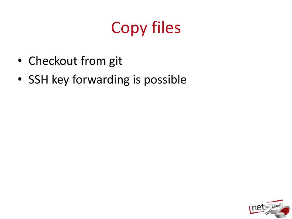 Copy files • Checkout from git • SSH key forwar...