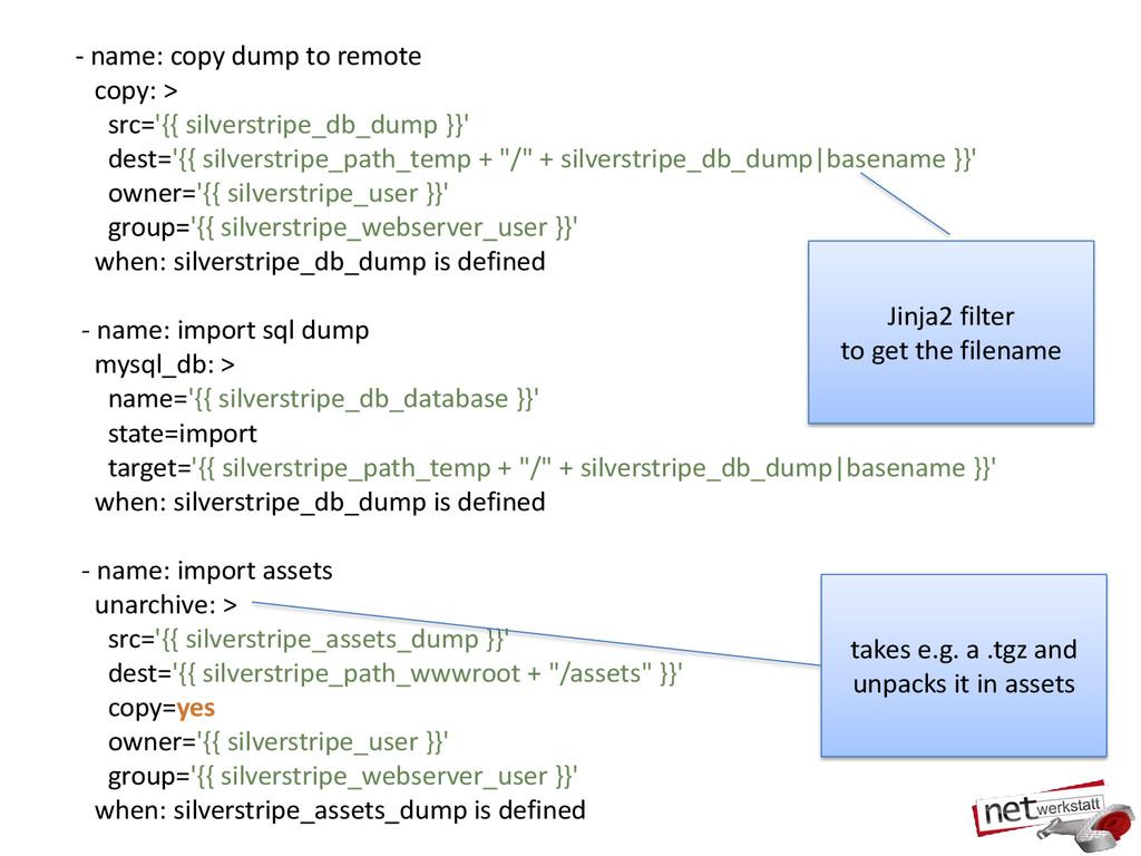 - name: copy dump to remote copy: > src='{{ sil...