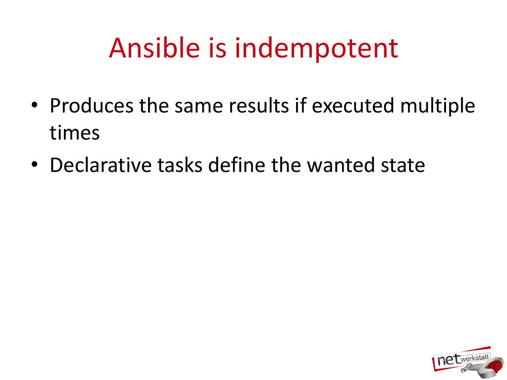 Ansible is indempotent • Produces the same resu...