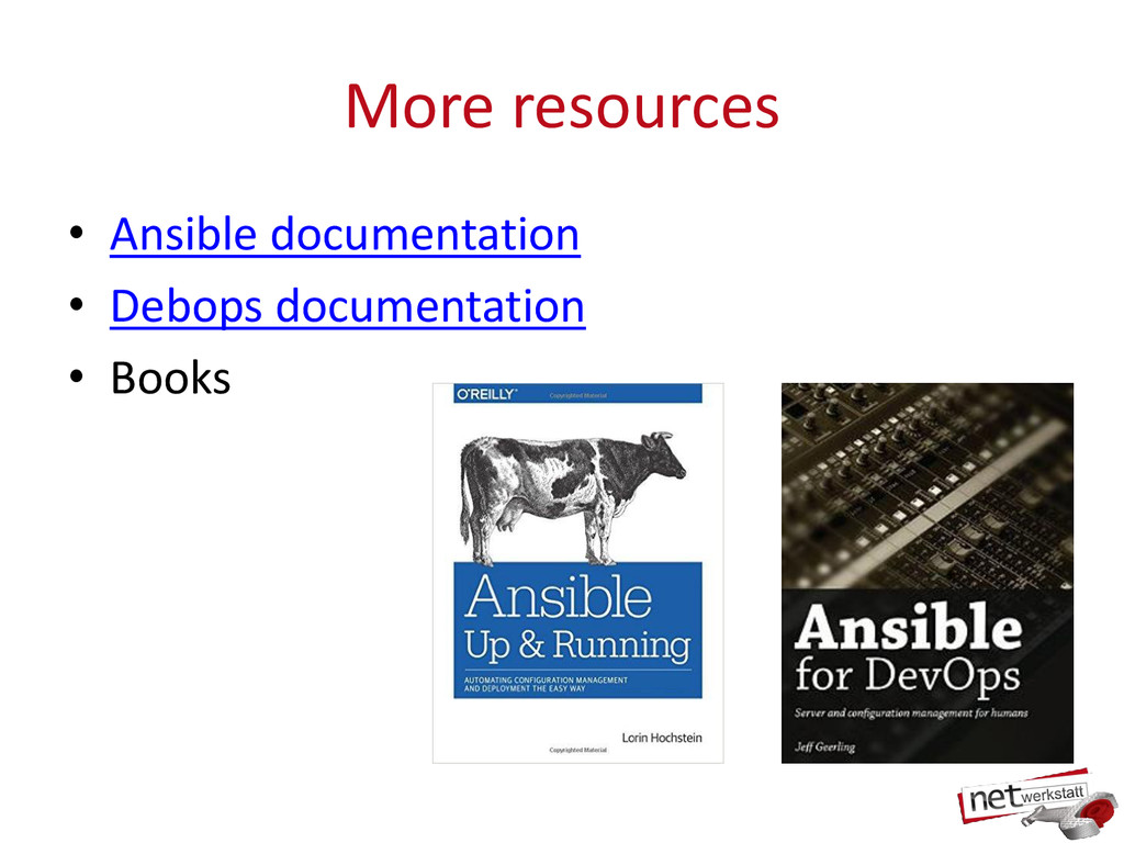 More resources • Ansible documentation • Debops...