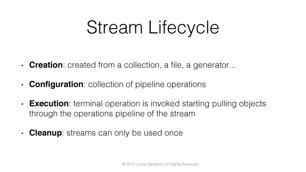 Stream Lifecycle! •  Creation: created from a c...