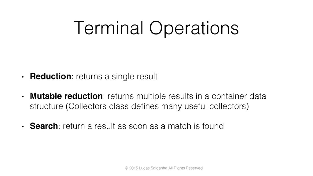 Terminal Operations! •  Reduction: returns a si...