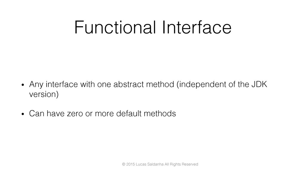 Functional Interface! •  Any interface with one...
